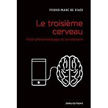Troisième cerveau (Le): Petite phénoménologie du smartphone