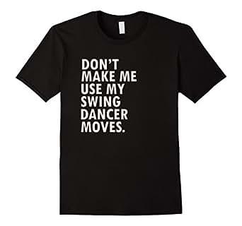 Mens Funny Saying Swing Dancer T-Shirt Swing Dance Shirt 2XL Black