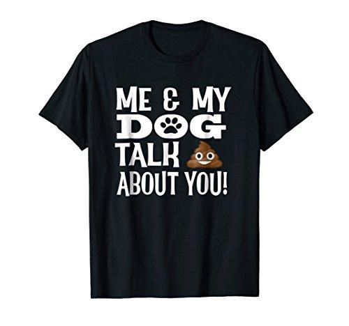 Funny Dog Lover T-Shirt Me & My Dog Talk Poop About (Dog Poop T-shirt)