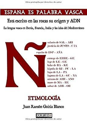 España es palabra vasca. Etimología: Está escrito en las rocas su origen y ADN: Amazon.es: Goitia Blanco, Juan Ramón: Libros