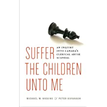 Suffer the Children Unto Me: An Open Inquiry into the Clerical Sex Abuse Scandal