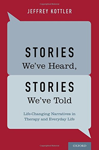 Stories We've Heard, Stories We've Told: Life-Changing Narratives in Therapy and Everyday Life