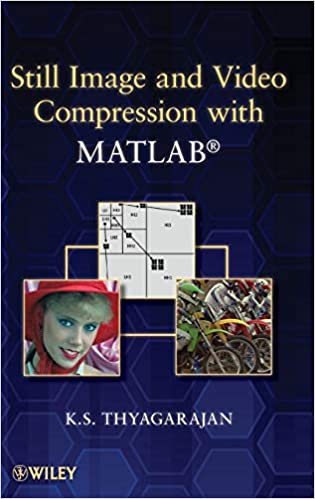Still Image and Video Compression with MATLAB: K  S  Thyagarajan