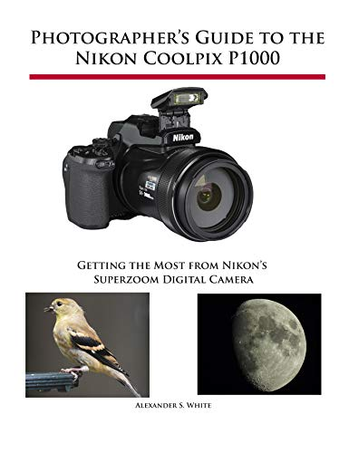 Photographer's Guide to the Nikon Coolpix P1000: Getting the Most from Nikon's Superzoom Digital - Books Digital Nikon Instruction