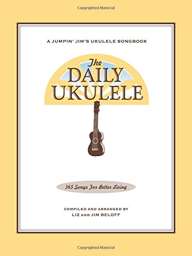 (The Daily Ukulele: 365 Songs for Better Living (Jumpin' Jim's Ukulele Songbooks))
