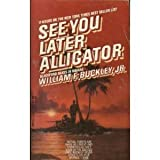 Front cover for the book See You Later Alligator by William F. Buckley, Jr.