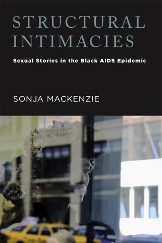 Structural Intimacies: Sexual Stories in the Black AIDS Epidemic (Critical Issues in Health and Medicine)