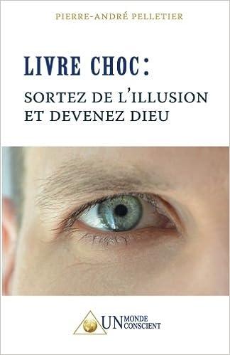 Livre Choc : Sortez de lillusion et devenez Dieu