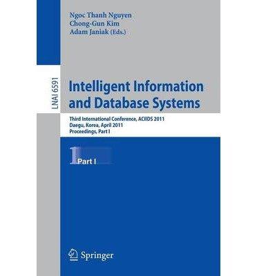 [(Intelligent Information and Database Systems: Third International Conference, ACIIDS 2011, Daegu, Korea, April 20-22, 2011, Proceedings )] [Author: Ngoc Thanh Nguyen] [Jul-2011] pdf epub