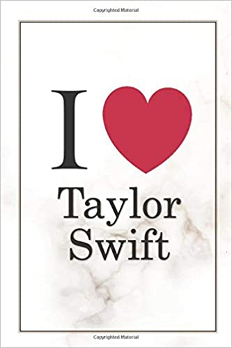I Love Taylor Swift Taylor Swift Journal Diary Notebook Lined Blank Journal Notebook Journal For Girls Diary Notes Lyrics Lover 6 X 9 Inches 120 Pages Amazon Co Uk Publishing 2zcreation 9781657273290 Books