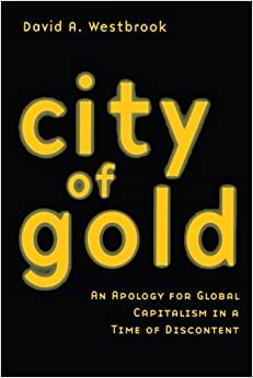 Book City of Gold: An Apology for Global Capitalism in a Time of Discontent