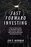 img - for Fast Forward Investing: How to Profit from AI, Driverless Vehicles, Gene Editing, Robotics, and Other Technologies Reshaping Our Lives book / textbook / text book