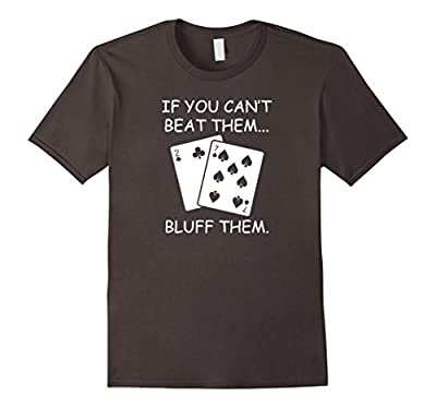 Funny Poker Shirt - If you can't beat them, bluff them! 27