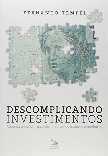 Descomplicando Investimentos. Aprenda a Investir Para Obter Retornos Maiores e Melhores