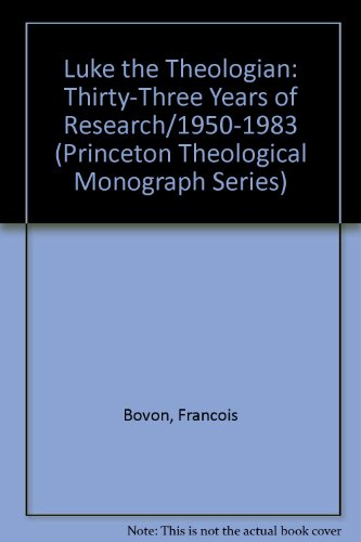 Luke the Theologian: Thirty-Three Years of Research/1950-1983 (Princeton Theological Monograph Series)