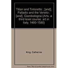 Titian and Tintoretto ; [and], Palladio and the Veneto ; [and], Giambologna (Arts, a third level course. art in Italy, 1480-1580)
