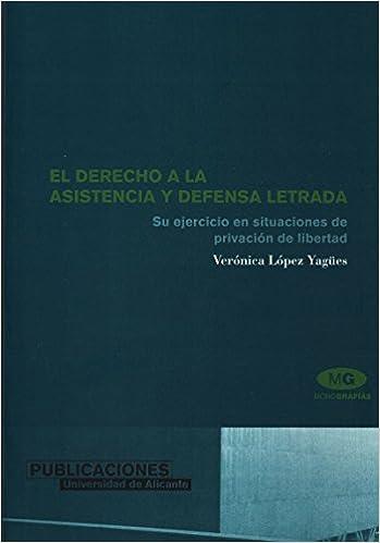 El derecho a la asistencia y defensa letrada: Su ejercicio en situaciones de privación de libertad Monografías: Amazon.es: Verónica López Yagües: Libros