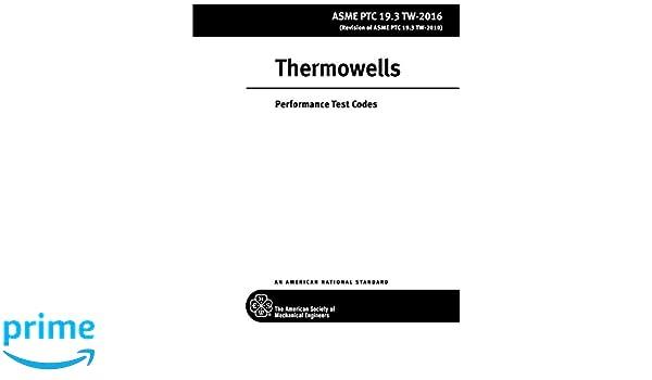 ASME PTC 19 3 TW-2016: Thermowells: Performance Test Codes