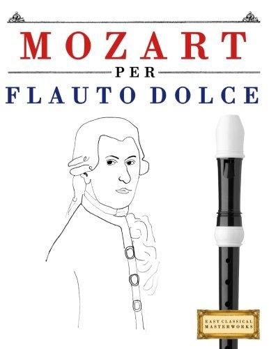 Mozart Per Flauto Dolce: 10 Pezzi Facili Per Flauto Dolce Libro Per Principianti Copertina flessibile – 14 nov 2017 Easy Classical Masterworks Createspace Independent Pub 1979137153 Music