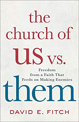 The Church of Us vs. Them: Freedom from a Faith That Feeds on ...