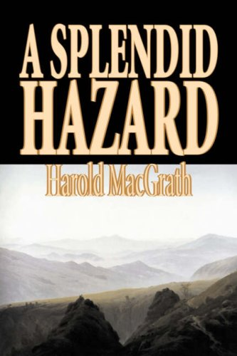 Download A Splendid Hazard by Harold MacGrath, Fiction, Classics, Action & Adventure pdf epub