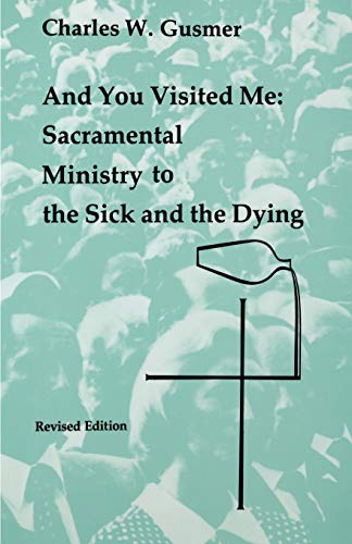 And You Visited Me: Sacramental Ministry to the Sick...