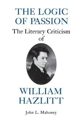 The Logic of Passion: The Literary Criticism of William Hazlitt