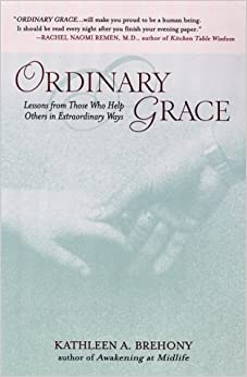 Book Ordinary Grace: Lessons from Those Who Help Others in Extraordinary Ways by Kathleen A. Brehony (2000-03-01)