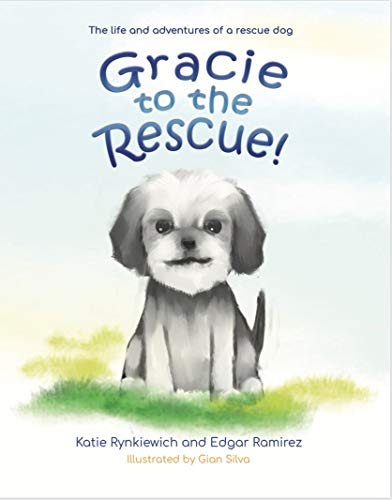 Gracie to the Rescue!: The life and adventures of a rescue dog by [Rynkiewich, Katie, Ramirez, Edgar]