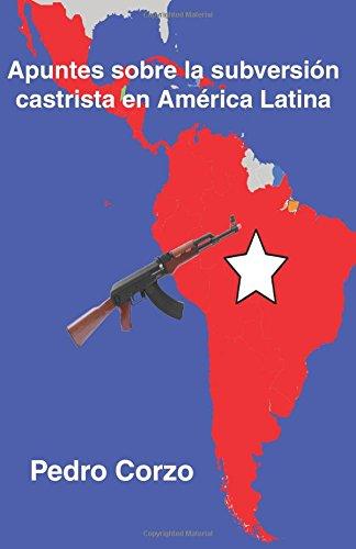 Apuntes sobre la subversión castrista en América Latina por Pedro Corzo