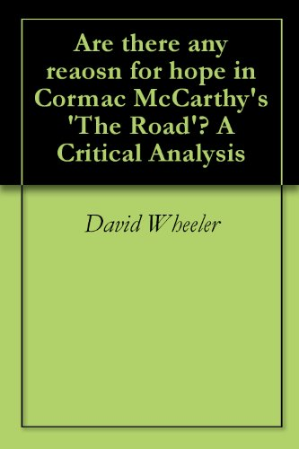 Are there any reasons for hope in Cormac McCarthys The Road? A Critical Analysis