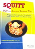 Squitt : Engaging Strategies for Developing Fine Motor Skills and Handwriting, McClannahan, Claudia, 061535243X