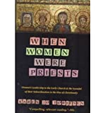 [(When Women Were Priests: Women's Leadership in the Early Church and the Scandal of Their Subordination in the Rise of Christianity)] [Author: Karen Jo Torjesen] published on (May, 1995)
