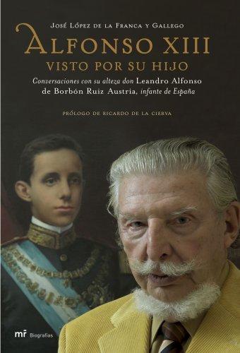 Descargar Libro Alfonso Xiii Visto Por Su Hijo De Leandro Alfonso Leandro Alfonso De Borbón