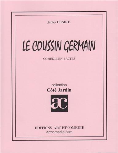 LE COUSIN GERMAIN: COMEDIE EN 4 ACTES Broché – 16 février 2001 Jacky Lesire Art et comédie 2844221858 Théâtre
