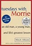 img - for Tuesdays with Morrie( An Old Man a Young Man and Life's Greatest Lesson)[TUESDAYS W/MORRIE -LP][LARGE PRINT] [Paperback] book / textbook / text book