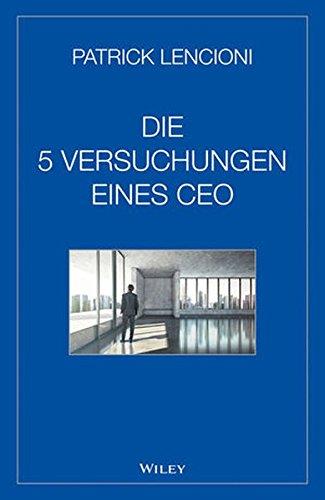 Die fünf Versuchungen eines CEO Gebundenes Buch – 18. März 2015 Patrick M. Lencioni Andreas Schieberle Wiley-VCH 3527508090
