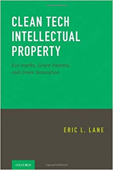 Clean Tech Intellectual Property: Eco-marks, Green Patents, and Green Innovation