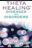 ThetaHealing®: Diseases and Disorders