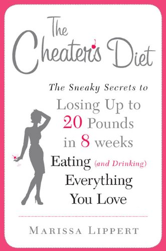 The Cheater's Diet: The Sneaky Secrets to Losing Up to 20 Pounds in 8 Weeks, Eating (and Drinking) Everything You Love pdf epub
