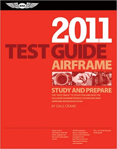 Airframe Test Guide 2011: The Fast-Track to Study for and Pass the FAA Aviation Maintenance Technician (AMT) Airframe Knowledge Exam (Fast Track series)