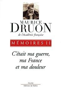 Mémoires : Tome 2, C'était ma guerre, ma France et ma douleur par Maurice Druon