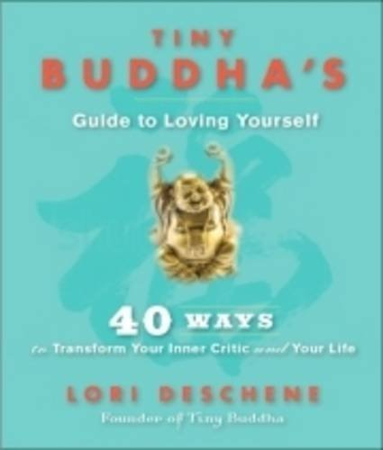 Tiny Buddha's Guide to Loving Yourself: 40 Ways to Transform Your Inner Critic and Your Life by Deschene, Lori (2013) Paperback