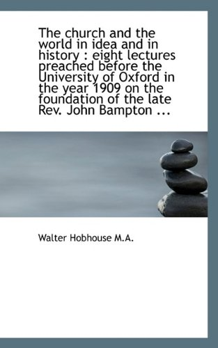 Download The church and the world in idea and in history: eight lectures preached before the University of O pdf epub