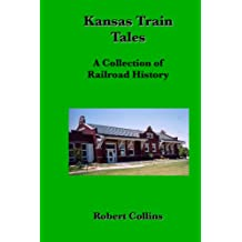Kansas Train Tales: A Collection Of Railroad History
