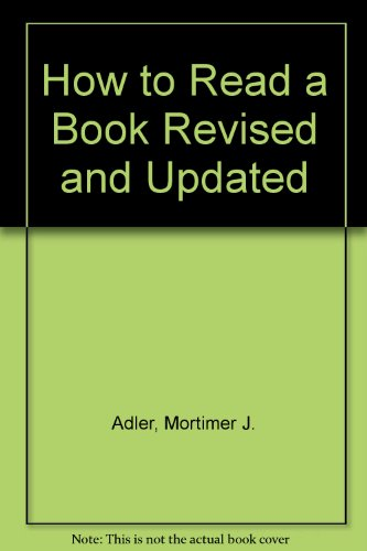 How to Read a Book Revised and Updated