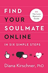 Find Your Soulmate Online in Six Simple Steps (The Love Mentor's Guide)