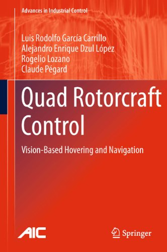 Download Quad Rotorcraft Control: Vision-Based Hovering and Navigation (Advances in Industrial Control) Pdf