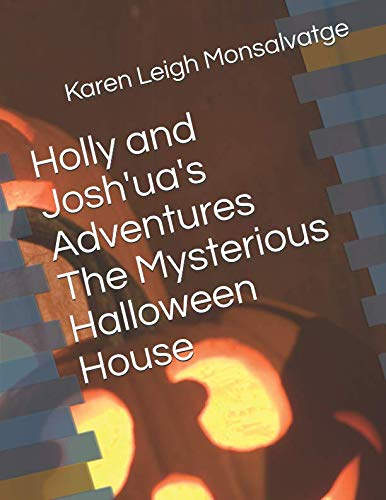 Holly and Josh'ua's Adventures The Mysterious Halloween House -
