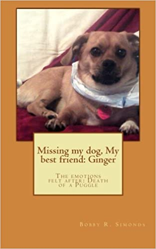 Read Missing my dog, My best friend: Ginger: The emotions felt after: Death of a dog PDF